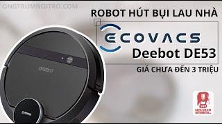 [#REVIEW] #08 ECOVACS DEEBOT DE53 - ROBOT HÚT BỤI LAU NHÀ GIÁ CHƯA ĐẾN 3 TRIỆU