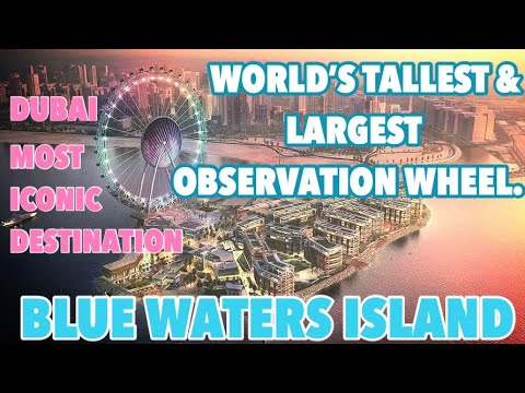 WORLD'S TALLEST & LARGEST OBSERVATION WHEEL | BLUE WATERS ISLAND DUBAI