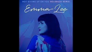 Emma-Lee - Not Giving Up On You - Holodeck Remix (Audio)