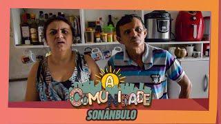 A COMUNIDADE - SONÂMBULO!