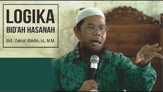 Logika Bid'ah Hasanah - Ust. Zainal Abidin, Lc, M.M.