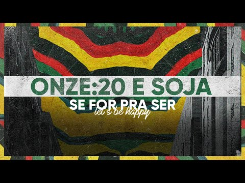 Onze:20 – Se For Pra Ser (Let's Be Happy)