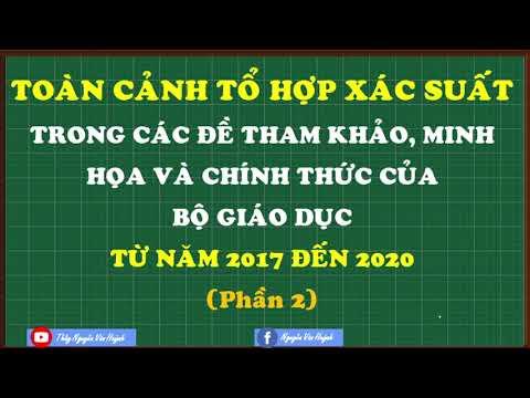 Toàn cảnh tổ hợp xác suất trong các đề của BGD tư 2017 đến 2020 (phần 2)|Thầy Nguyễn Văn Huỳnh