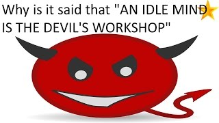 why is it said that an idle mind is the devils workshop