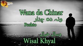 Download Wana da Chinar | Pashto Singer Wisal Khyal | HD Video Song