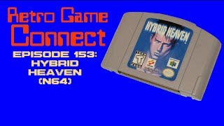 Retro Game Connect #153: Hybrid Heaven (N64)
