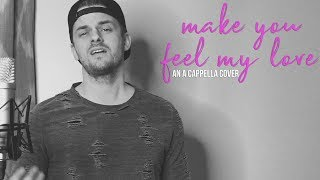 Make You Feel My Love - A Cappella - Ben Honeycutt