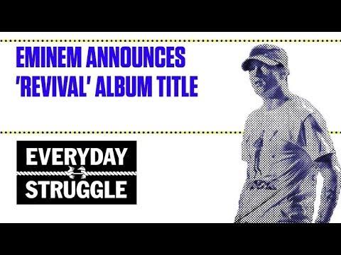 Eminem Announces 'Revival' Album Title | Everyday Struggle