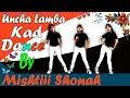 ||Uncha lamba kad||mishtiii_shonah ❤
