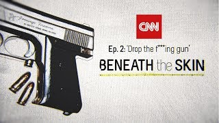 Ep. 2: Beneath The Skin - Drop the F***ing Gun