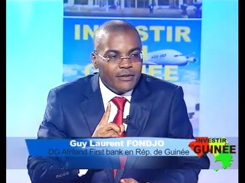 INVESTIR EN GUINEE -Invité: Guy Laurent FONDJO, DG Afriland First Bank