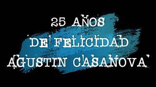 25 AÑOS DE FELICIDAD AGUSTÍN CASANOVA
