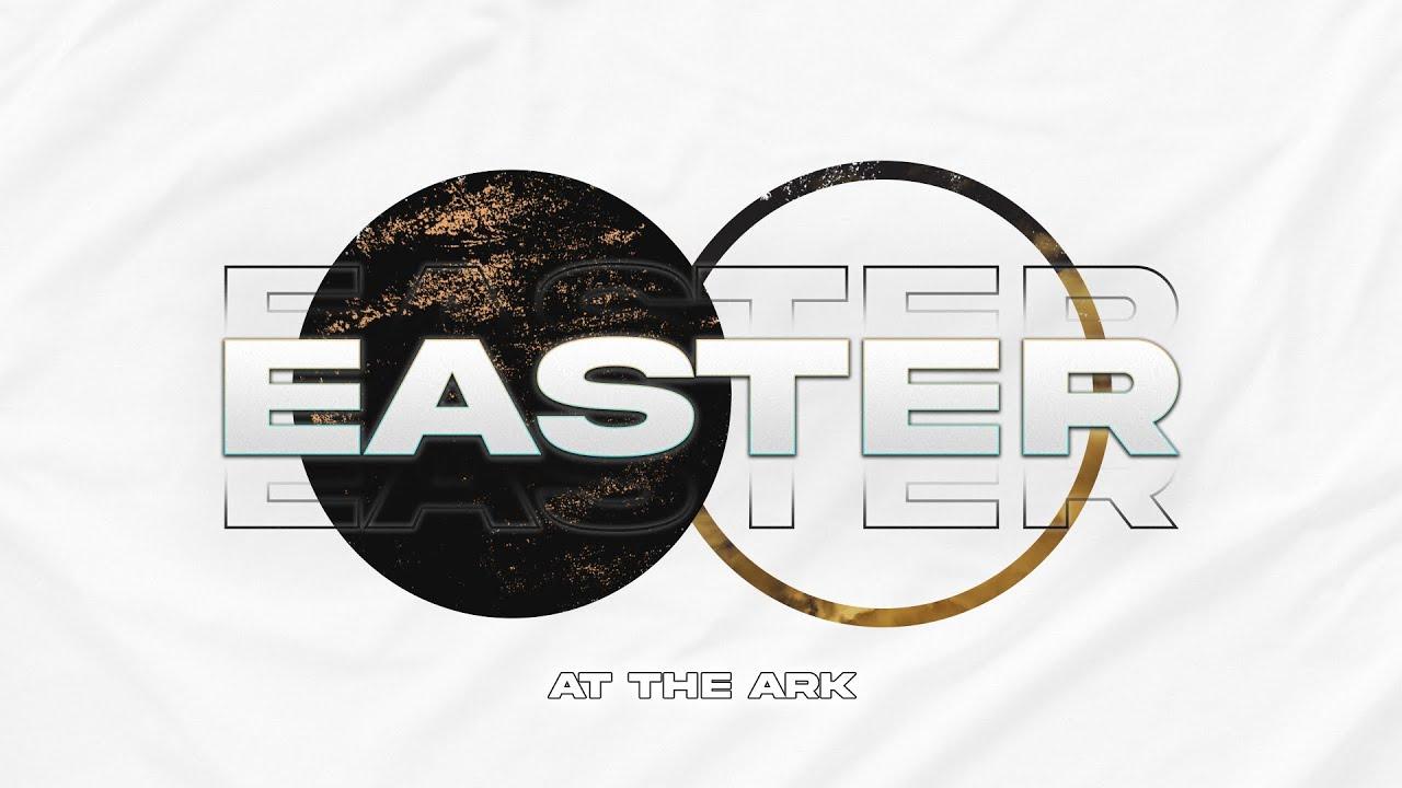 Easter At The Ark | Pastor John Huseman | The Ark Church Online