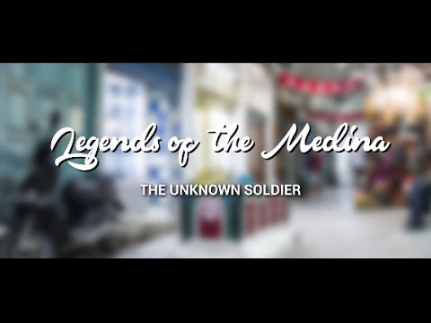 Legends of the Medina: The Unknown Soldier