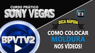 Como colocar moldura nos vídeos - Sony Vegas
