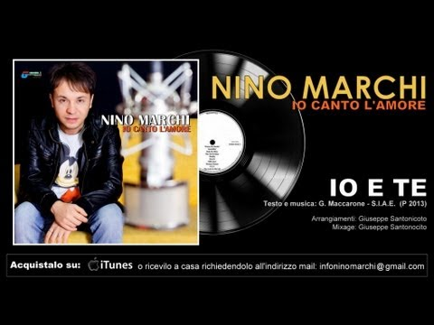 Nino Marchi -  Io e te