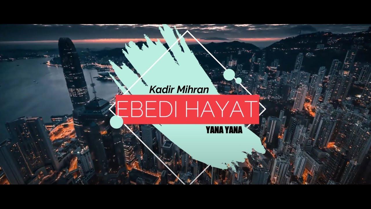 Kadir Mihran - EBEDI HAYAT ( Yana Yana )
