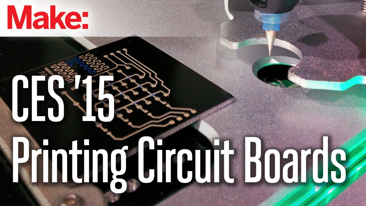 Ces 2015 Print Your Own Circuit Boards Youtube Make Board Images