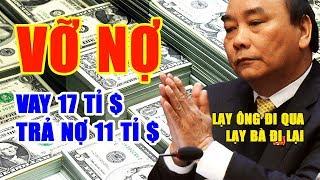 Sắp vỡ nợ, Chính phủ Việt Nam năn nỉ Quốc tế cho vay 17 tỉ dolar