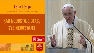 Papa Franjo: Kada nedostaje Otac, sve nedostaje!