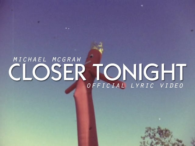 "Michael McGraw ""Closer Tonight"" (Official Lyric Video)"