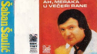 Saban Saulic - Ah meraka u veceri rane - (Audio 1986)