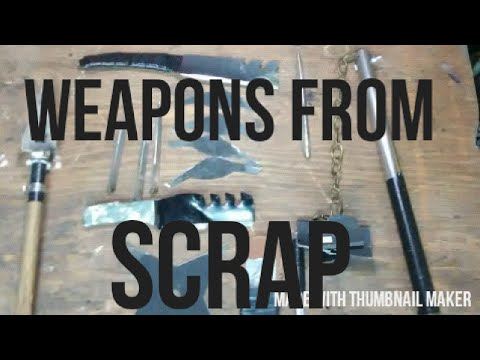 Awesome Weapons Out Of Scrap!