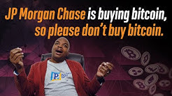 JP Morgan Chase is buying bitcoin, So please don't buy bitcoin.