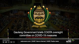 Gauteng Government briefs COGTA oversight committee on COVID-19 measures