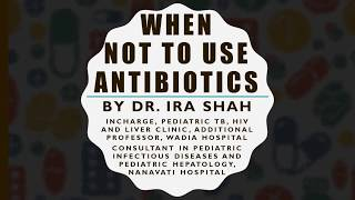 When not to use Antibiotics! | Dr. Ira Shah