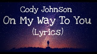 Download On My Way To You - Cody Johnson (Lyrics) Mp3 and Videos