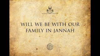 Will We Be With Our Family In Jannah