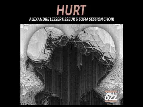 Alexandre Lessertisseur & Sofia Session Choir - Hurt (Oscar OZZ Edit) - FREE DL