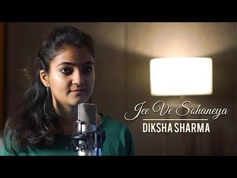 Jee Ve Sohneya   Jab Harry Met Sejal   Nooran Sisters   Diksha Sharma   Sufi Song