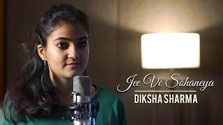 Jee Ve Sohneya | Jab Harry Met Sejal | Nooran Sisters | Sufi Song | Cover Song | Diksha Sharma