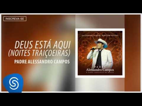 Padre Alessandro Campos part Padre Antonio Maria - Deus Está Aqui (Quando Deus Quer, Ninguém Segura)