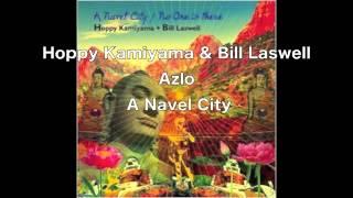Hoppy Kamiyama & Bill Laswell - Azlo,  A Navel City (short ver.)