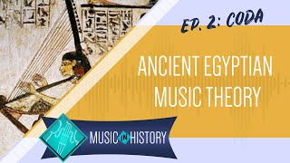 CODA: What Did Ancient Egyptian Music Sound Like? - MUSIC IN HISTORY #2