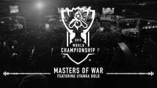 Masters of War ft. Uyanga Bold — Worlds 2015