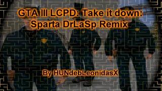 [270 sub special] GTA III LCPD: Take it down Sparta DrLaSp Remix
