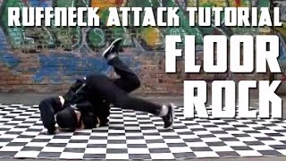How to Breakdance - Ruffneck Attack Tutorial - Floor Rock Level