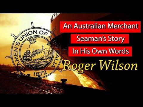 An Australian Merchant Seaman's Story In His Own Words - Roger Wilson