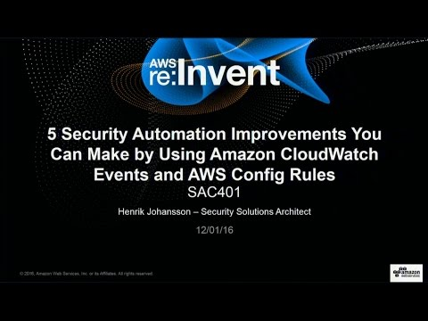 AWS re:Invent 2016: 5 Security Improvements You Can Make by Using CloudWatch and AWS Rules (SAC401)