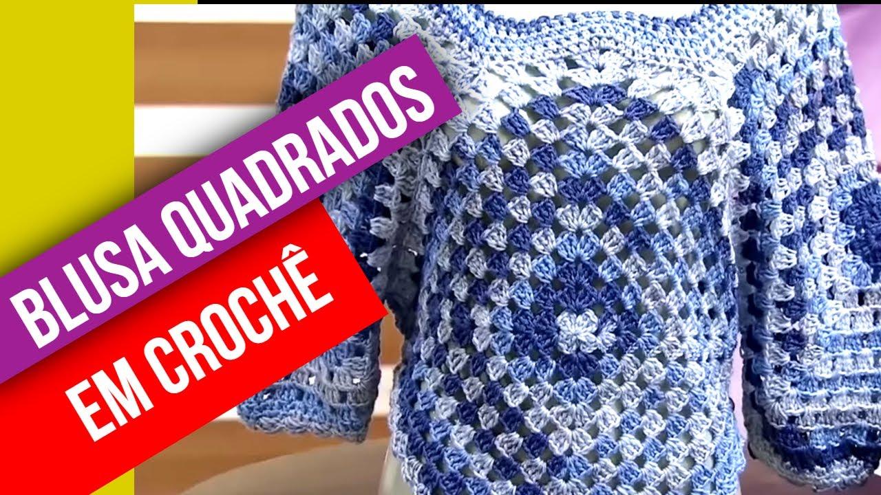 e9e366cda Blusa quadrados em crochê por Noemi Fonseca - 10/08/2015 - Mulher.com -  Parte 2/2 - YouTube