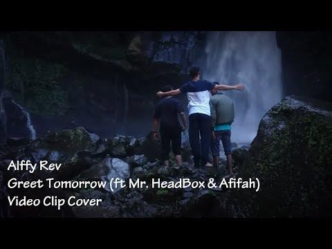 Free Download Alffy Rev - Greet Tomorrow (ft Mr. Headbox & Afifah) Video Clip Cover Mp3 dan Mp4
