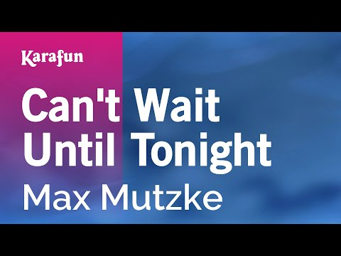 Karaoke Can't Wait Until Tonight - Max Mutzke *