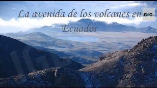 Ecuador: The Avenue of  Volcanoes [IGEO TV]