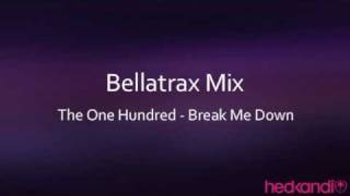 The One Hundred - Break Me Down (Bellatrax Mix)