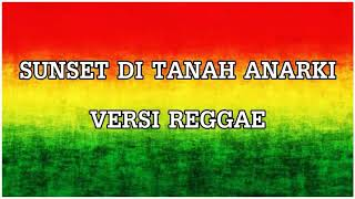 Sunset di tanah anarki version reggae