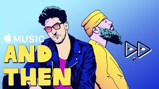 And Then: Chromeo | Apple Music